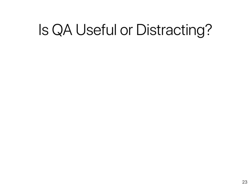 23 Is QA Useful or Distracting?
