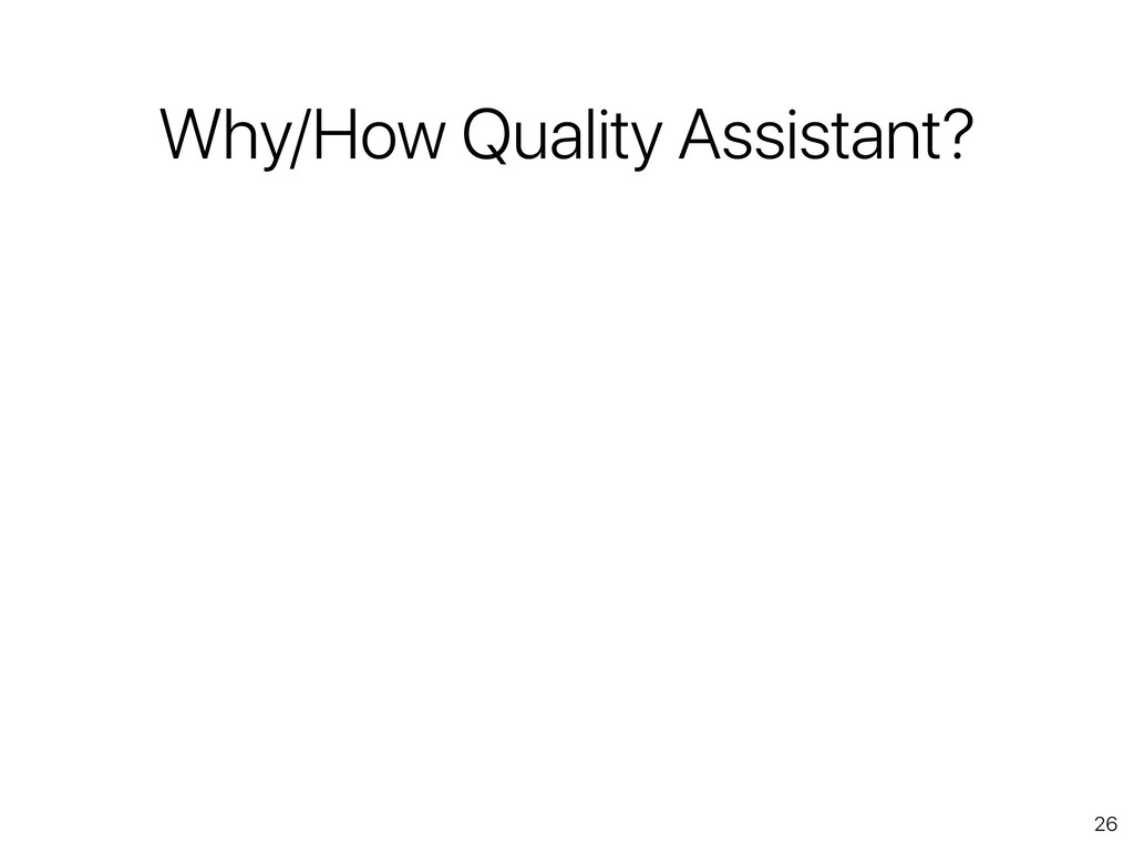 26 Why/How Quality Assistant?