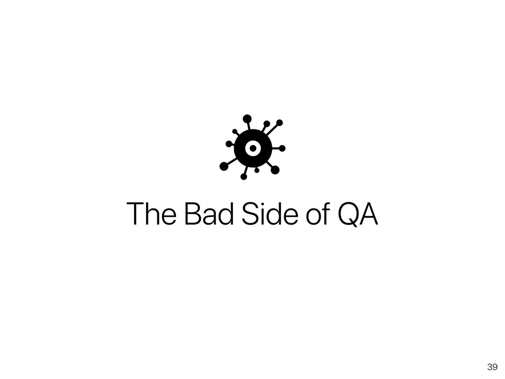 39 The Bad Side of QA