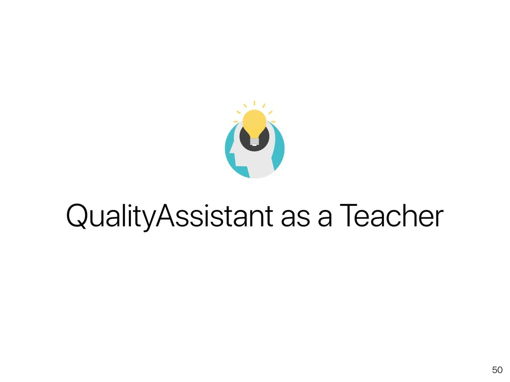 50 QualityAssistant as a Teacher