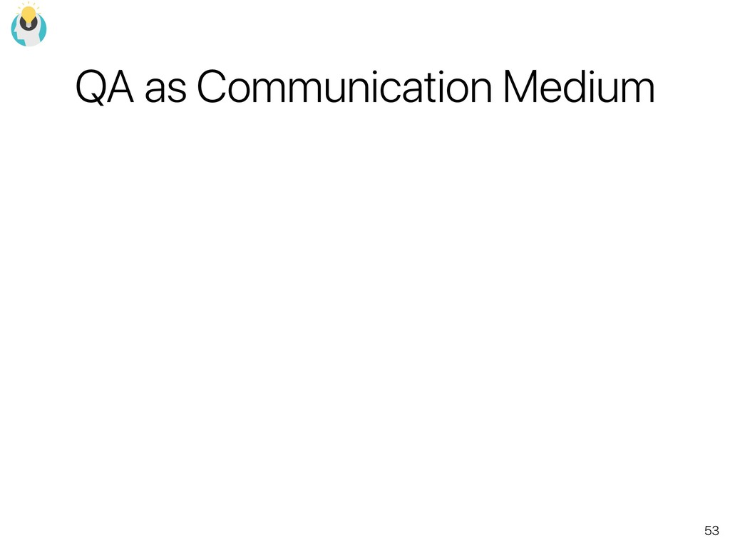 53 QA as Communication Medium