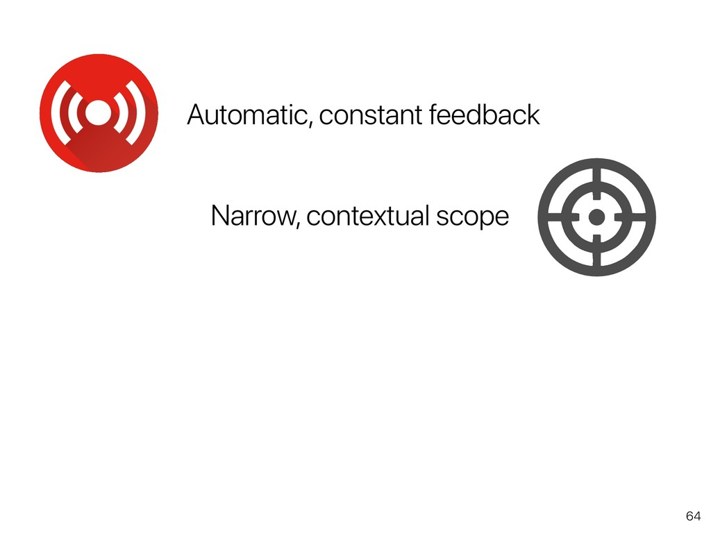 64 Automatic, constant feedback Narrow, context...