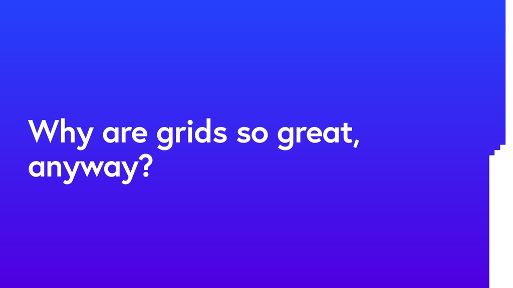 Why are grids so great, anyway?