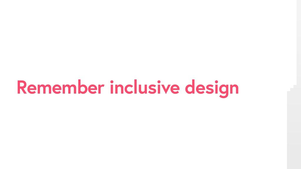 # min Remember inclusive design