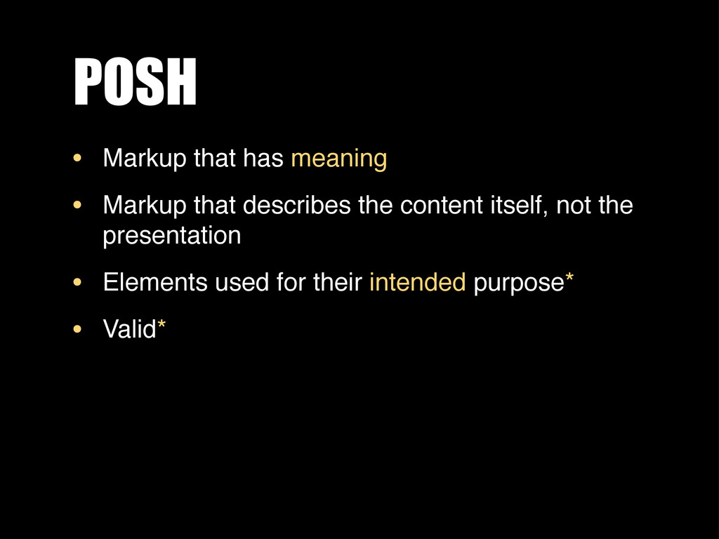 POSH • Markup that has meaning • Markup that de...