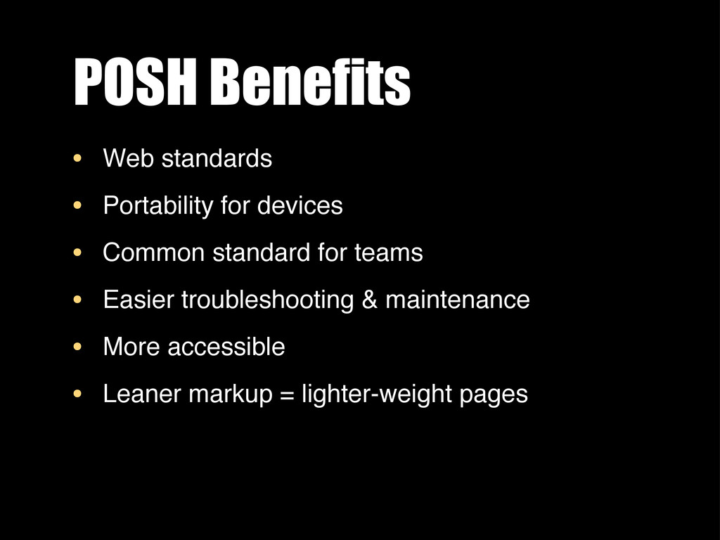 POSH Benefits • Web standards • Portability for...