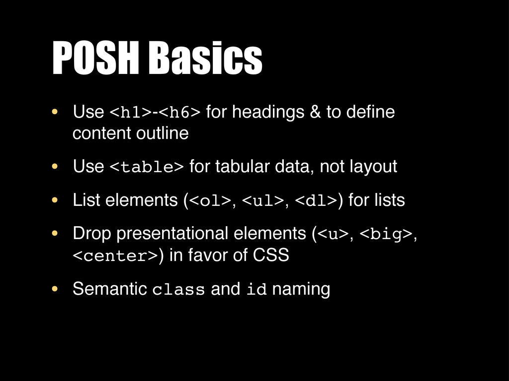 POSH Basics • Use <h1>-<h6> for headings & to d...