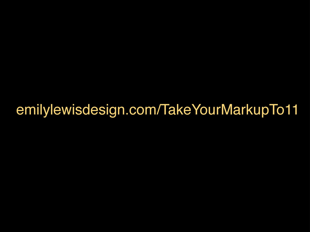 emilylewisdesign.com/TakeYourMarkupTo11