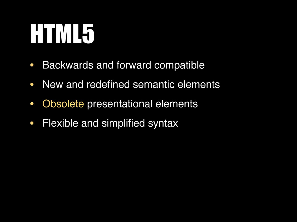 HTML5 • Backwards and forward compatible • New ...