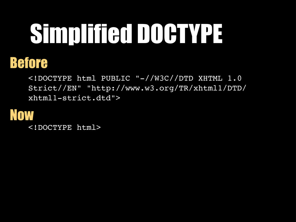 "Simplified DOCTYPE <!DOCTYPE html PUBLIC ""-//W3..."