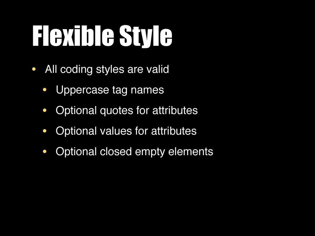 Flexible Style • All coding styles are valid • ...