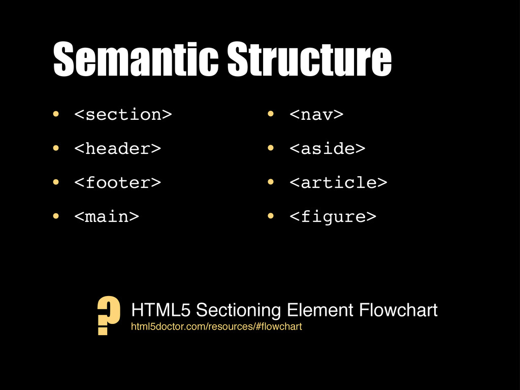 Semantic Structure • <section> • <header> • <fo...
