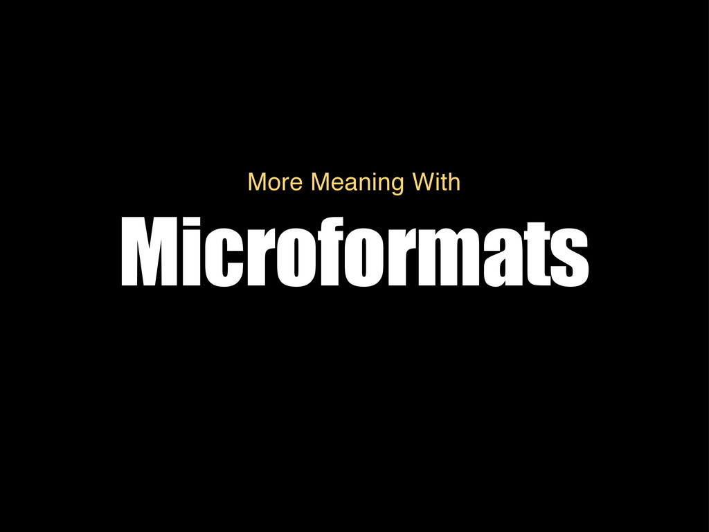Microformats More Meaning With