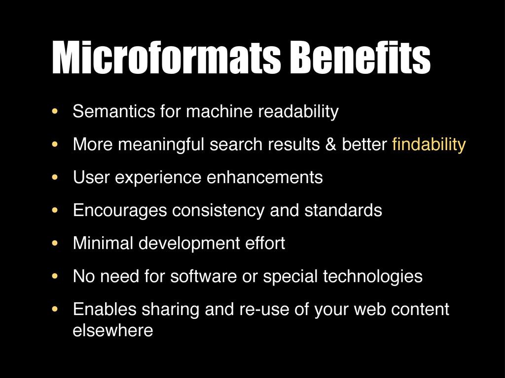 Microformats Benefits • Semantics for machine r...