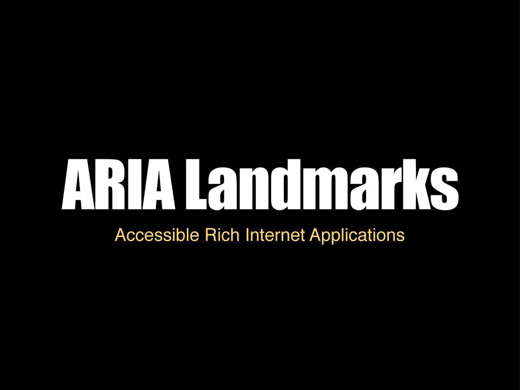 ARIA Landmarks Accessible Rich Internet Applica...