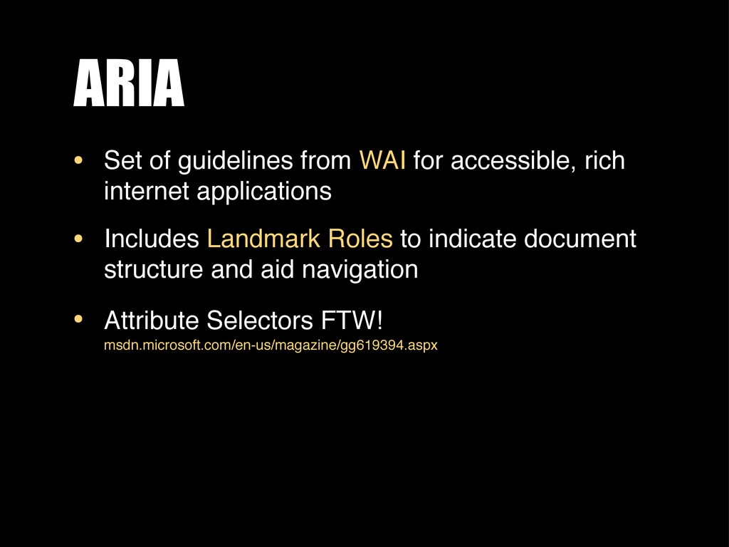 ARIA • Set of guidelines from WAI for accessibl...