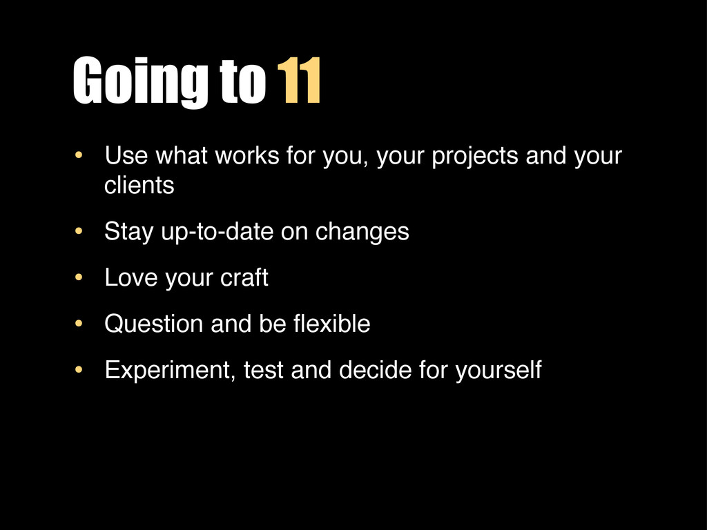 Going to 11 • Use what works for you, your proj...