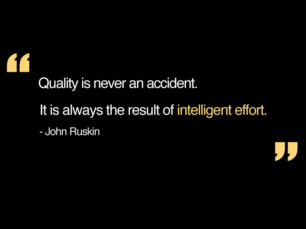 Quality is never an accident. It is always the ...