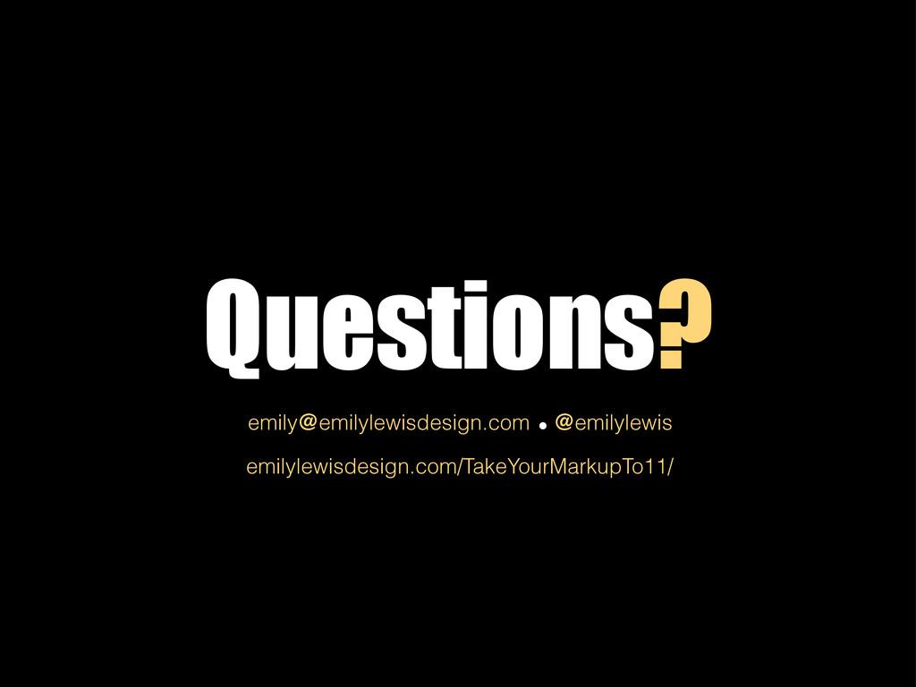 Questions? emily@emilylewisdesign.com @emilylew...