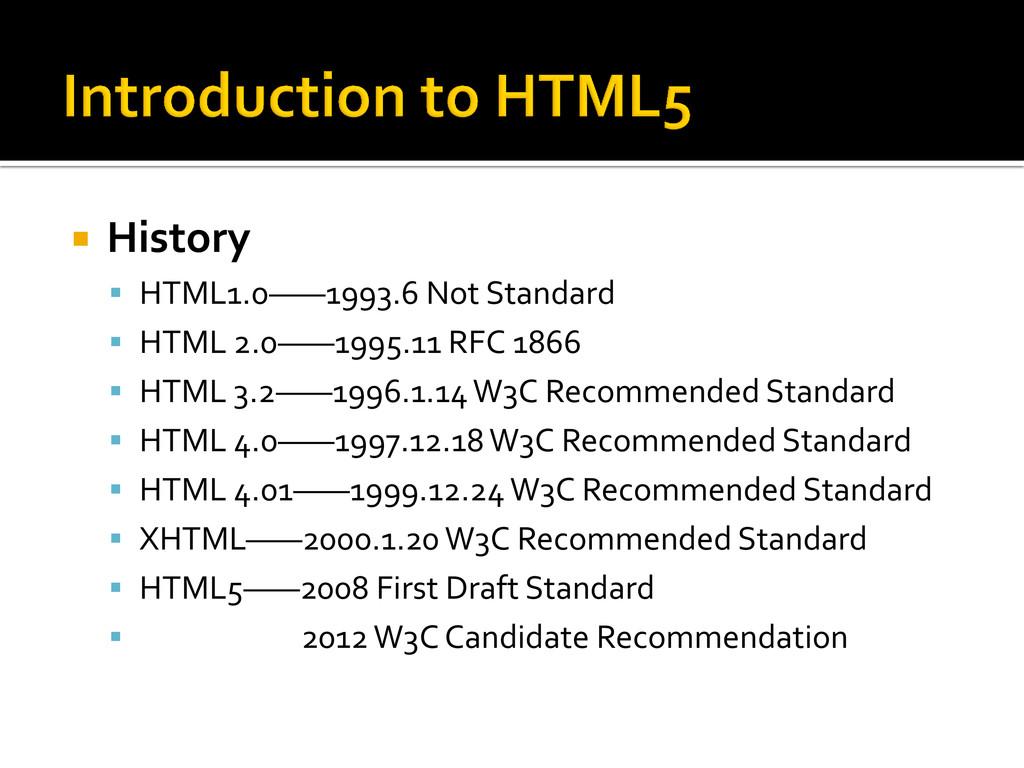  History  HTML1.0——1993.6 Not Standard  HTML...