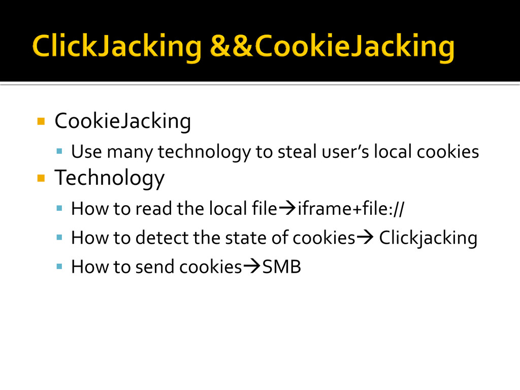  CookieJacking  Use many technology to steal ...