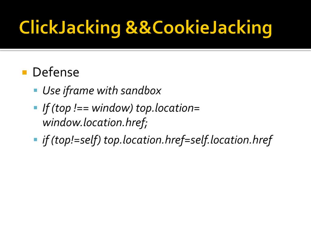  Defense  Use iframe with sandbox  If (top !...