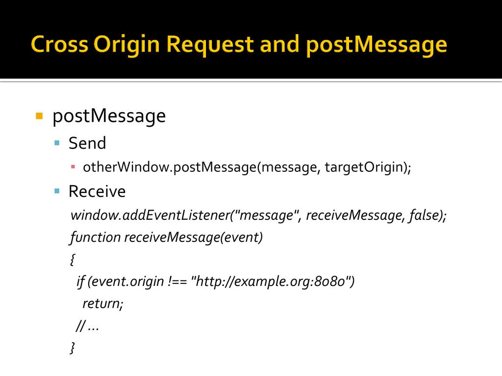  postMessage  Send ▪ otherWindow.postMessage(...