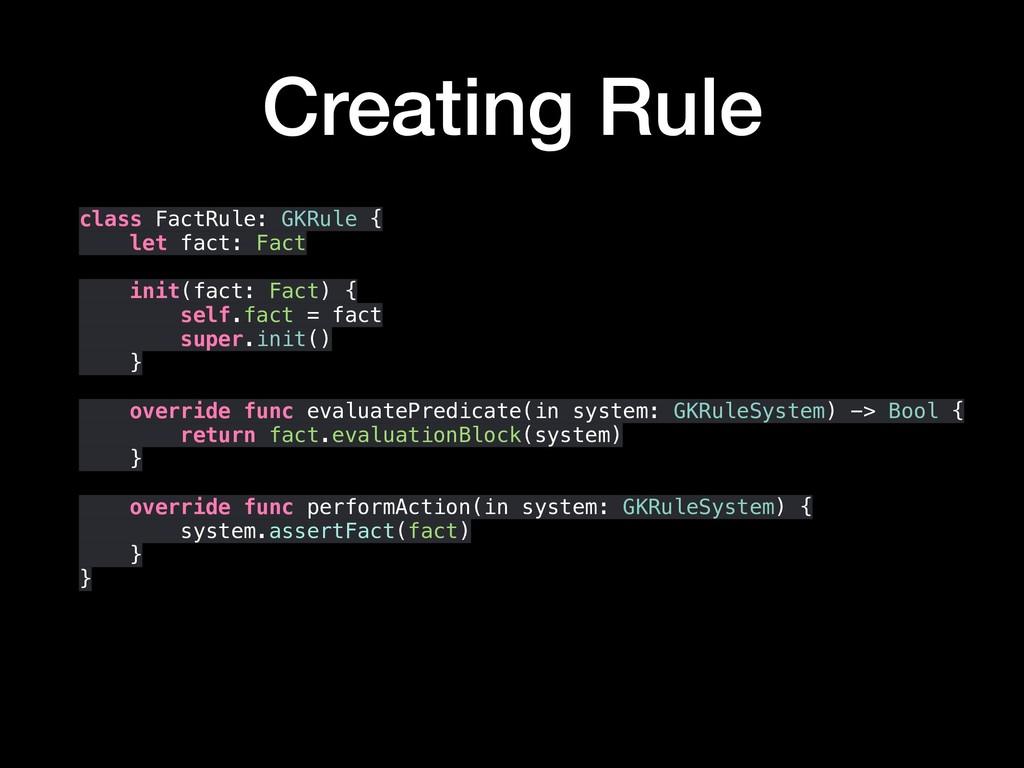 Creating Rule class FactRule: GKRule { let fact...