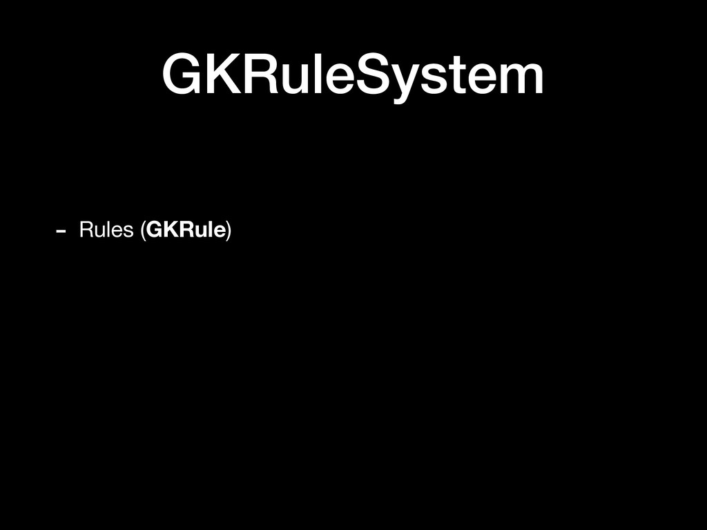 GKRuleSystem - Rules (GKRule)