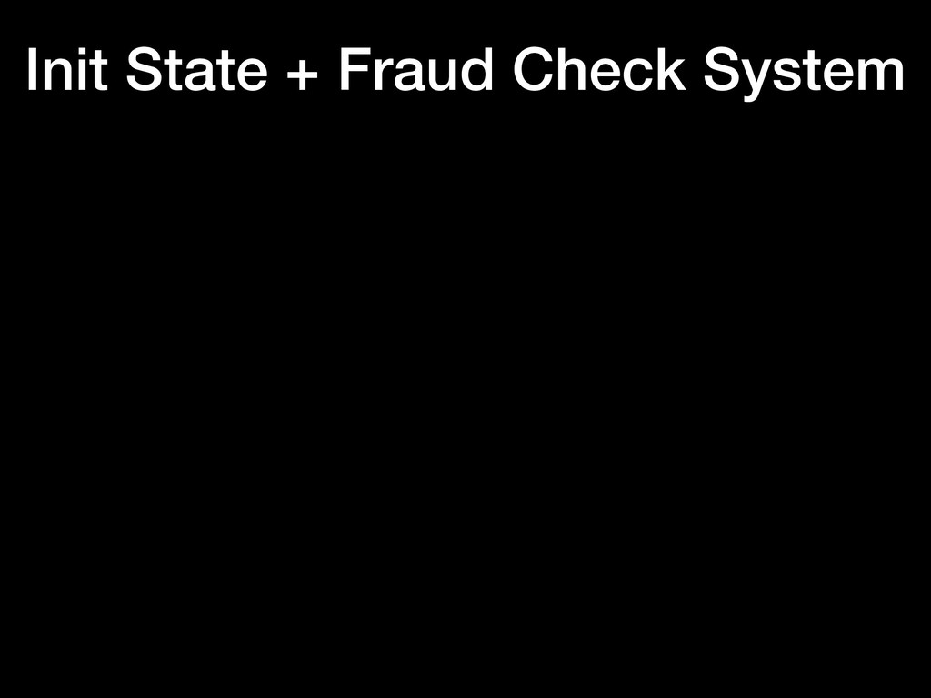 Init State + Fraud Check System