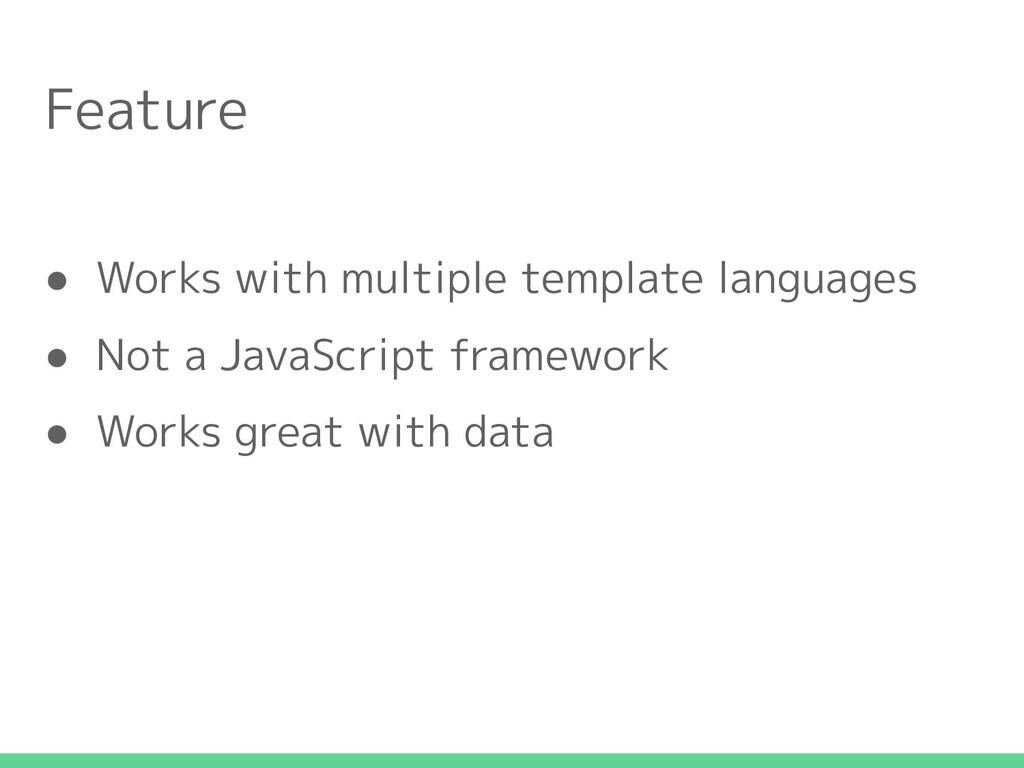 Feature ● Works with multiple template language...