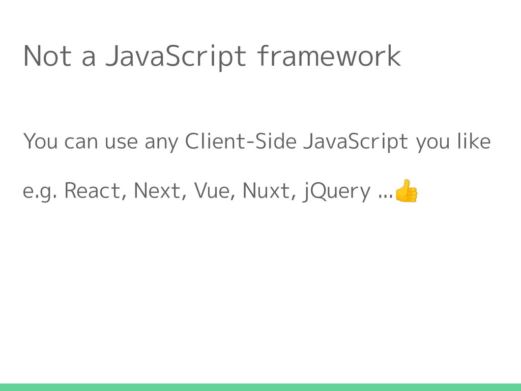 Not a JavaScript framework You can use any Clie...