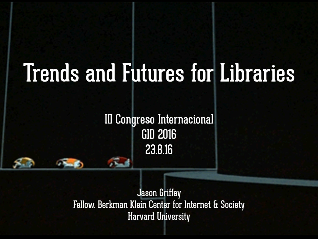 Trends and Futures for Libraries Jason Griffey ...