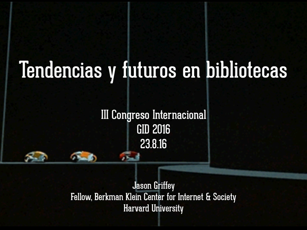 Tendencias y futuros en bibliotecas Jason Griff...