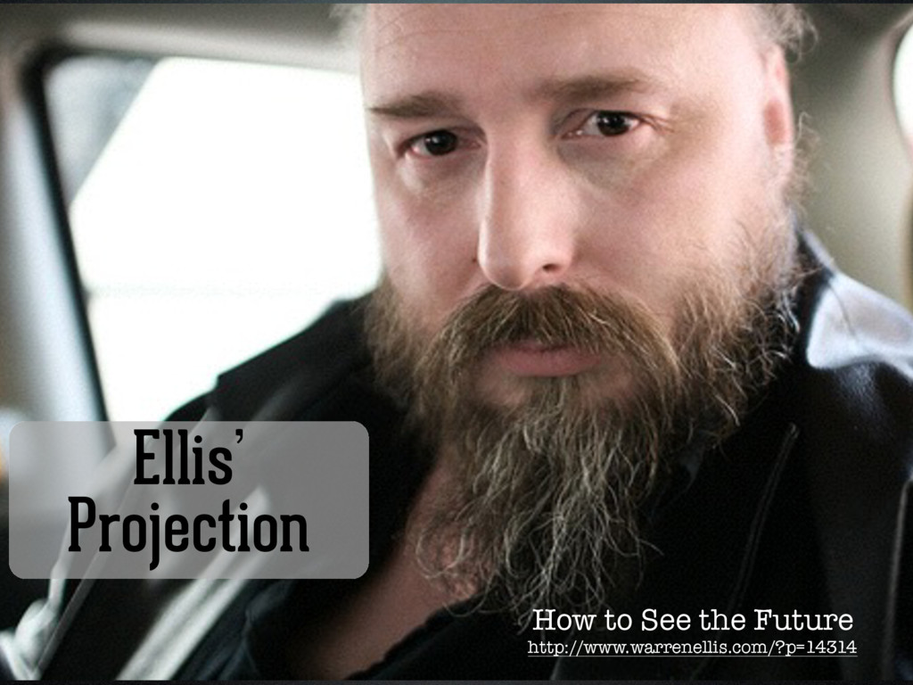 Ellis' Projection How to See the Future http://...