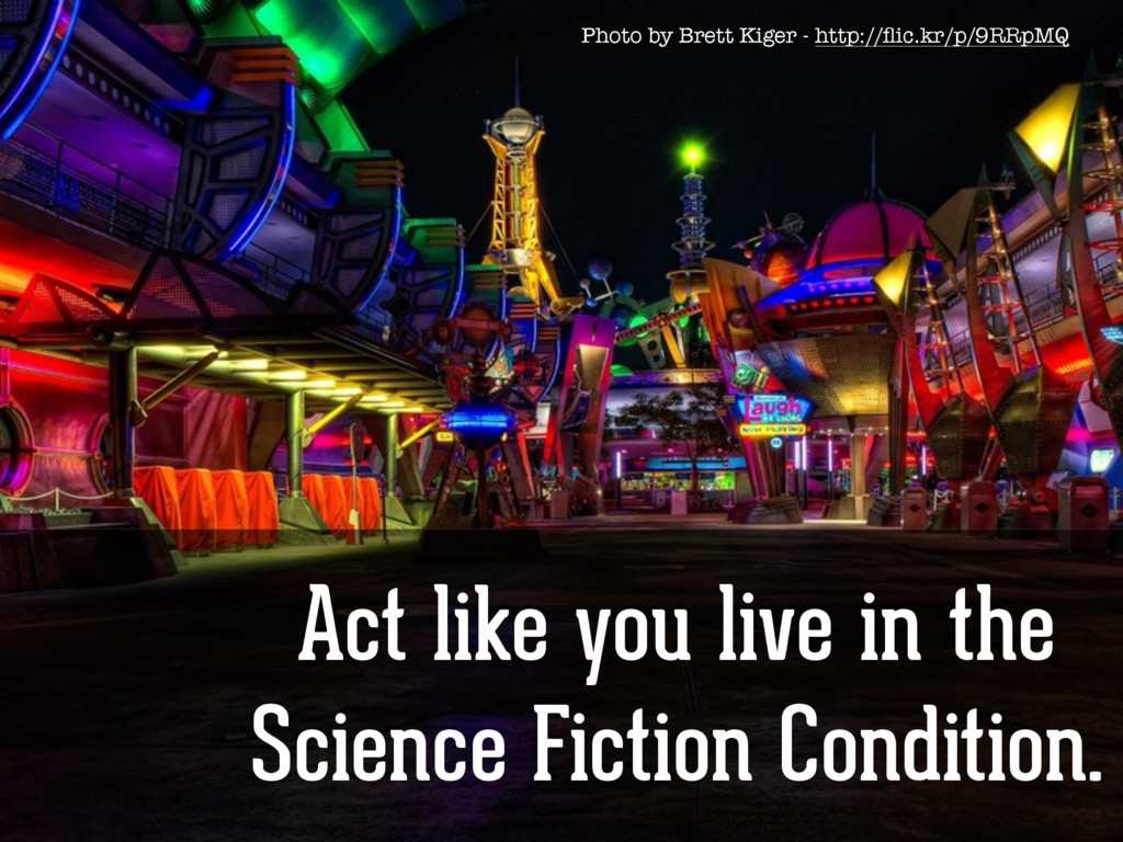 Act like you live in the Science Fiction Condit...