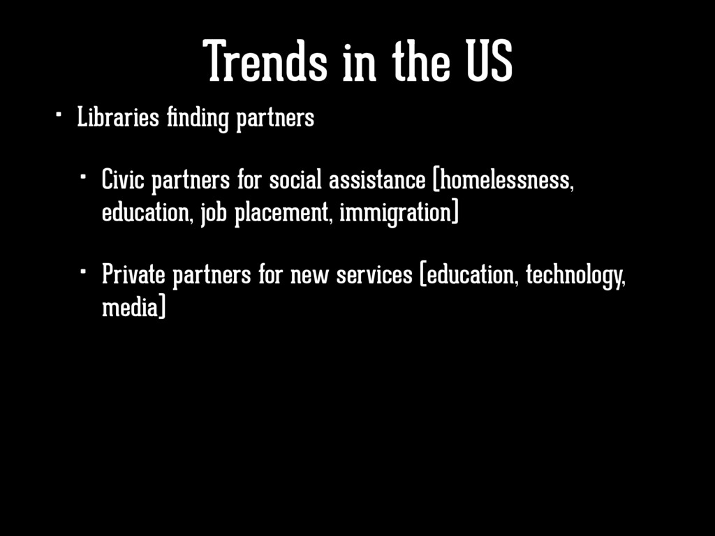 Trends in the US • Libraries finding partners • ...