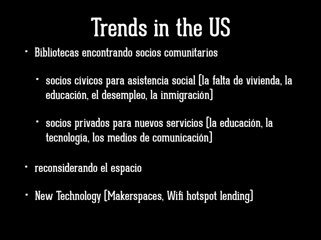 Trends in the US • New Technology (Makerspaces,...