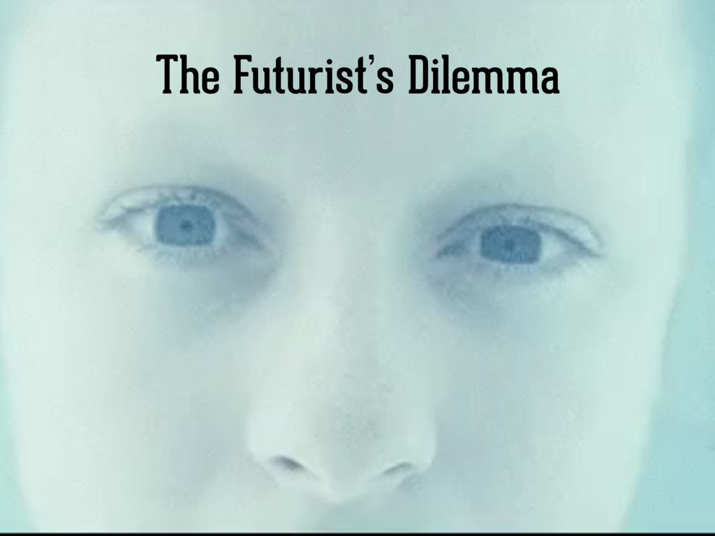 The Futurist's Dilemma