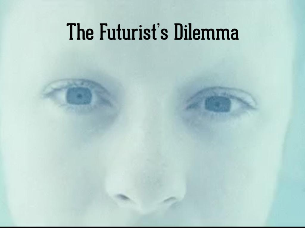 The Futurist's Dilemma