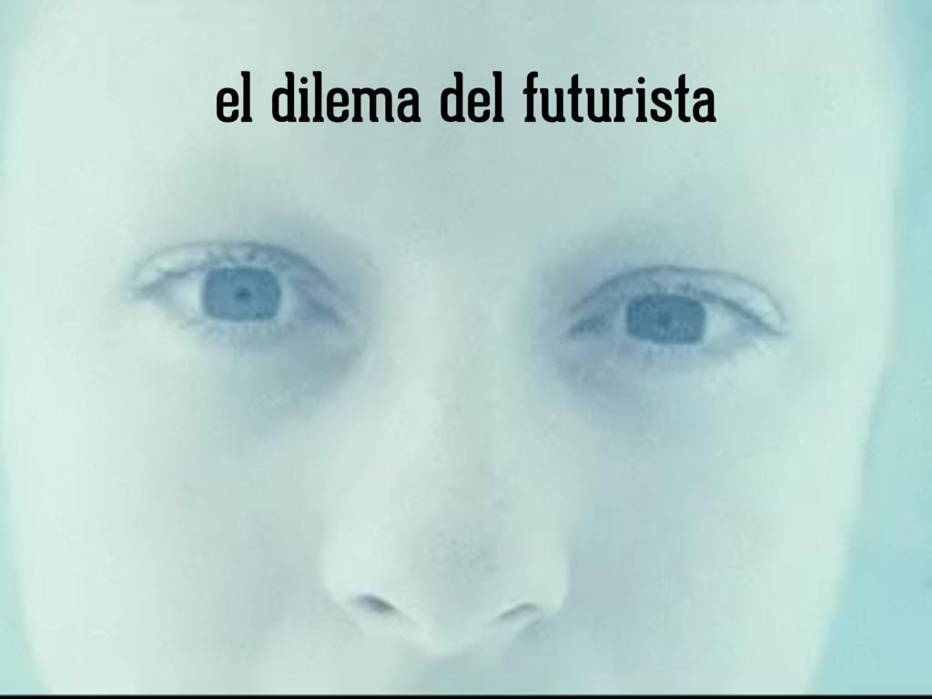 el dilema del futurista