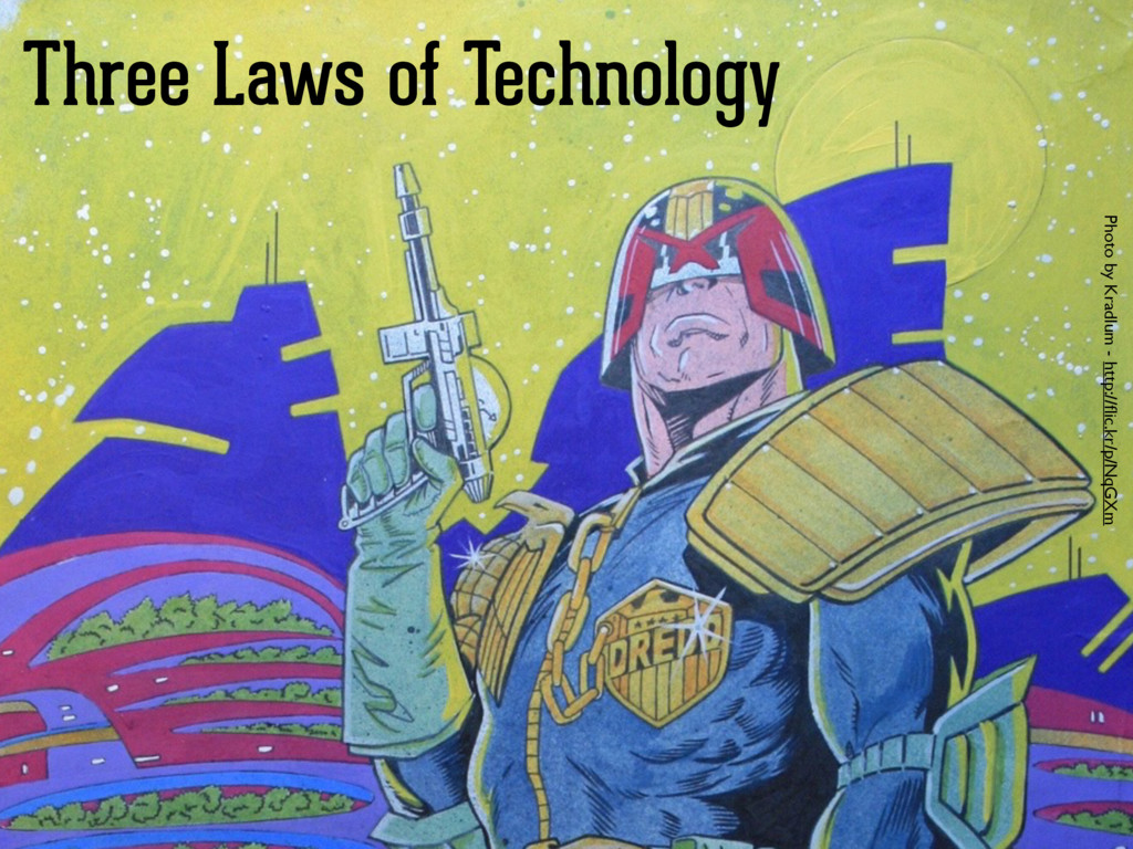 Three Laws of Technology Photo by Kradlum - htt...