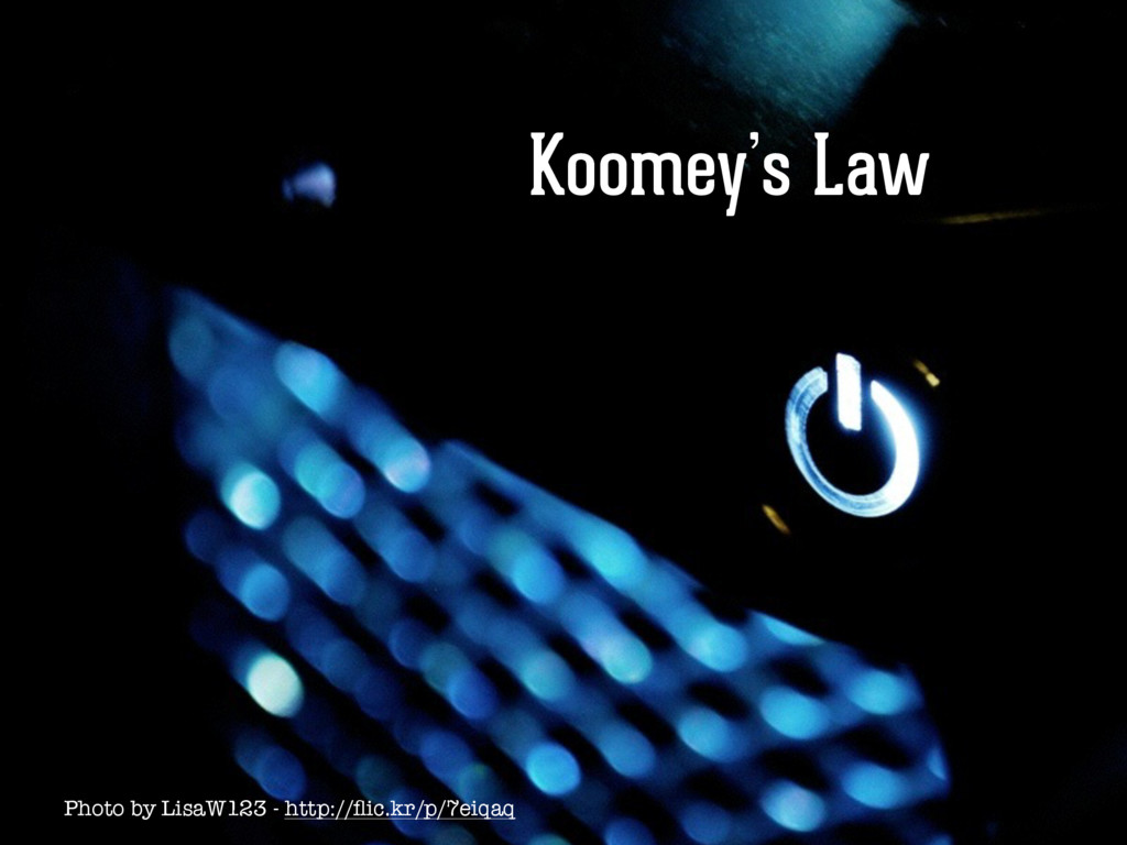 Koomey's Law Photo by LisaW123 - http://flic.kr/...