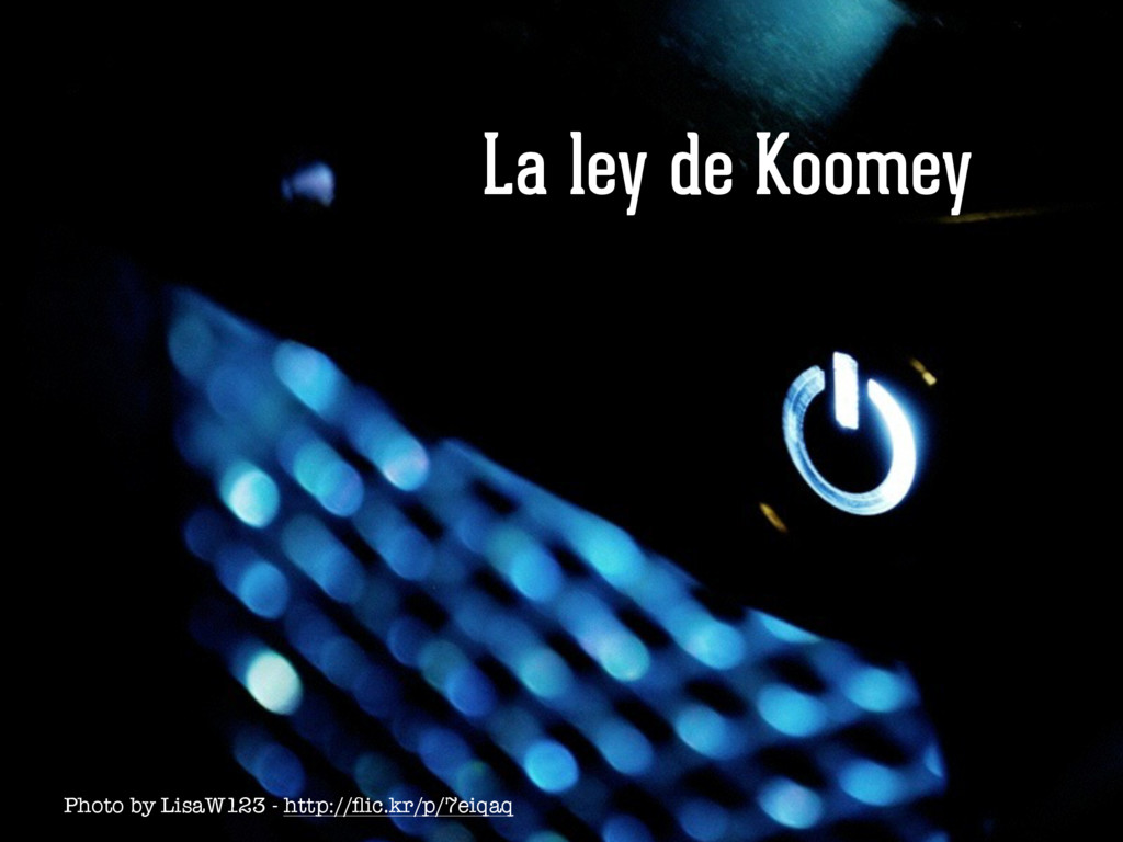 La ley de Koomey Photo by LisaW123 - http://flic...