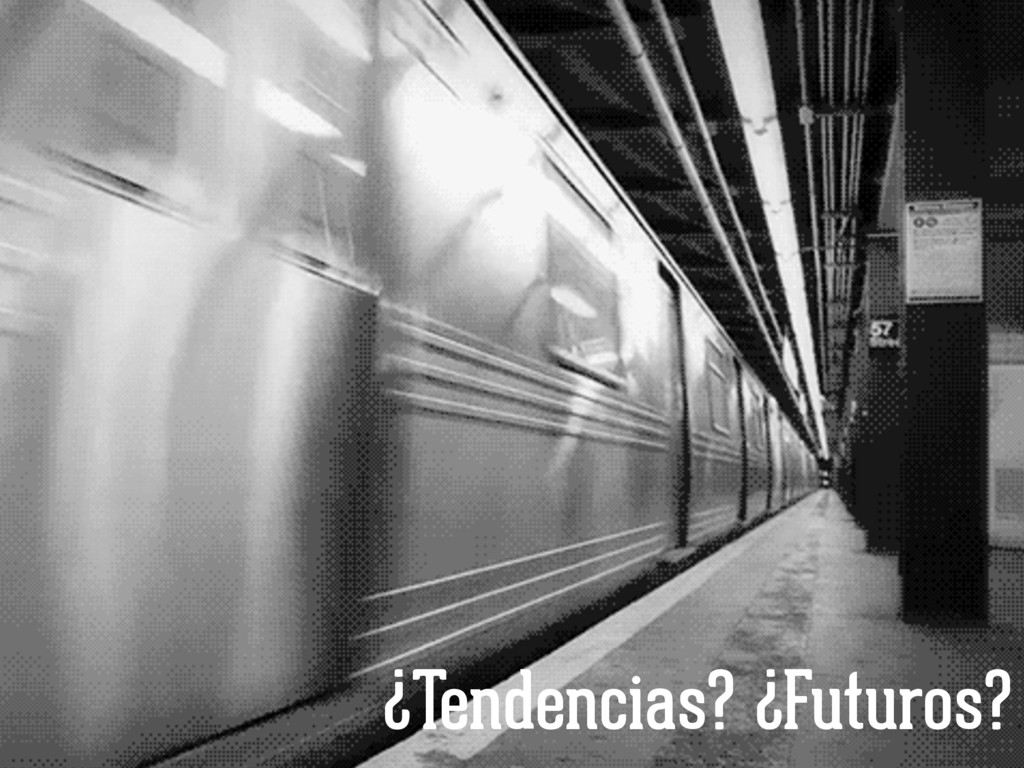 ¿Tendencias? ¿Futuros?