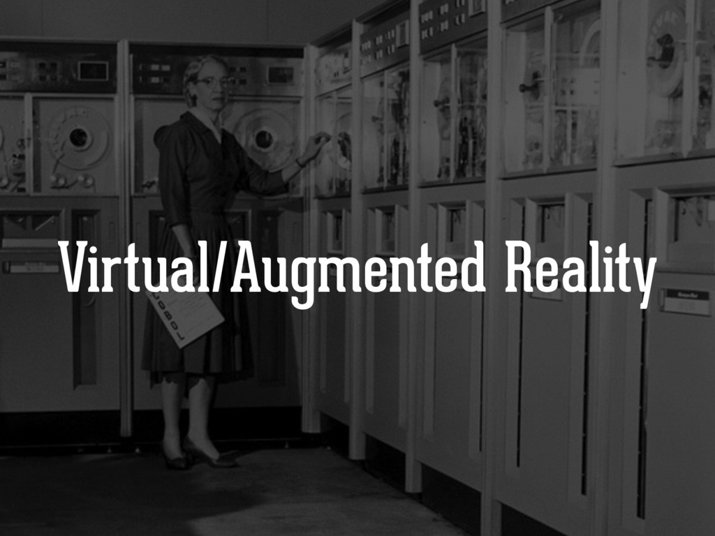 Virtual/Augmented Reality
