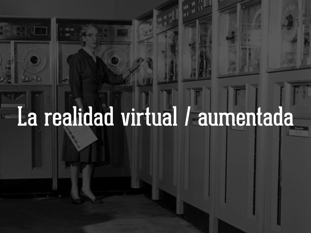 La realidad virtual / aumentada