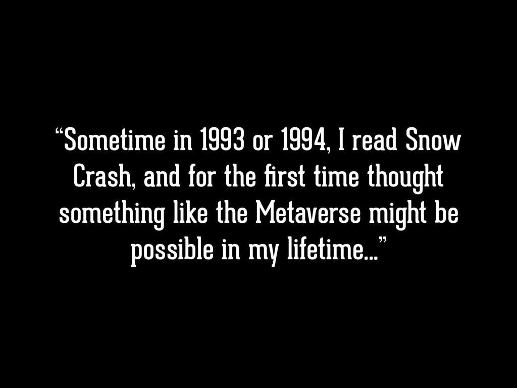 """Sometime in 1993 or 1994, I read Snow Crash, a..."
