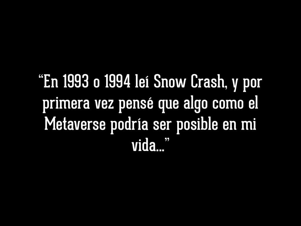 """""""En 1993 o 1994 leí Snow Crash, y por primera v..."""