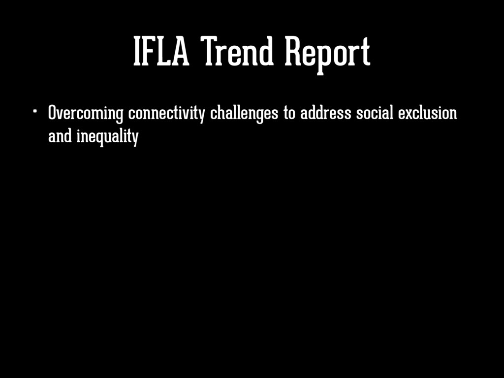 IFLA Trend Report • Overcoming connectivity cha...